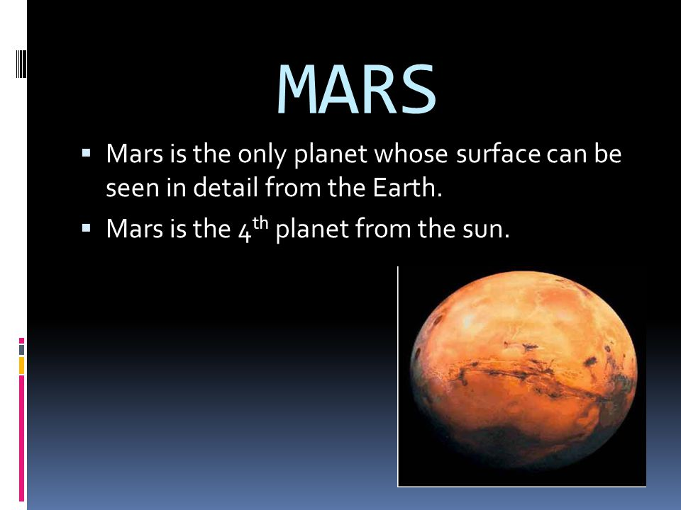 MARS Mars is the only planet whose surface can be seen in detail from the Earth.