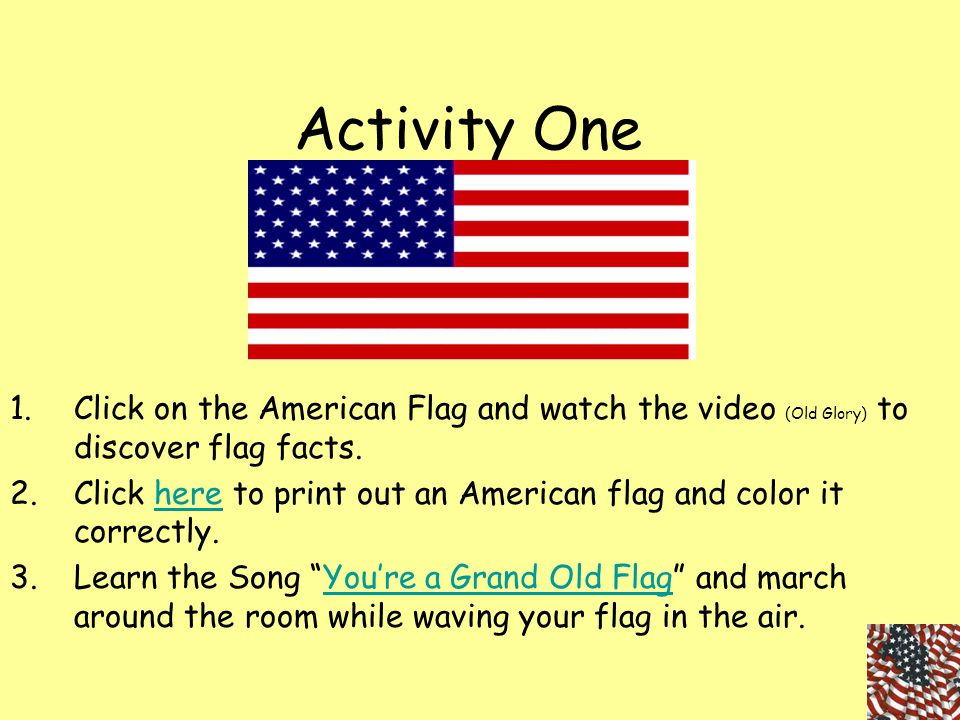 Activity One Click on the American Flag and watch the video (Old Glory) to discover flag facts.
