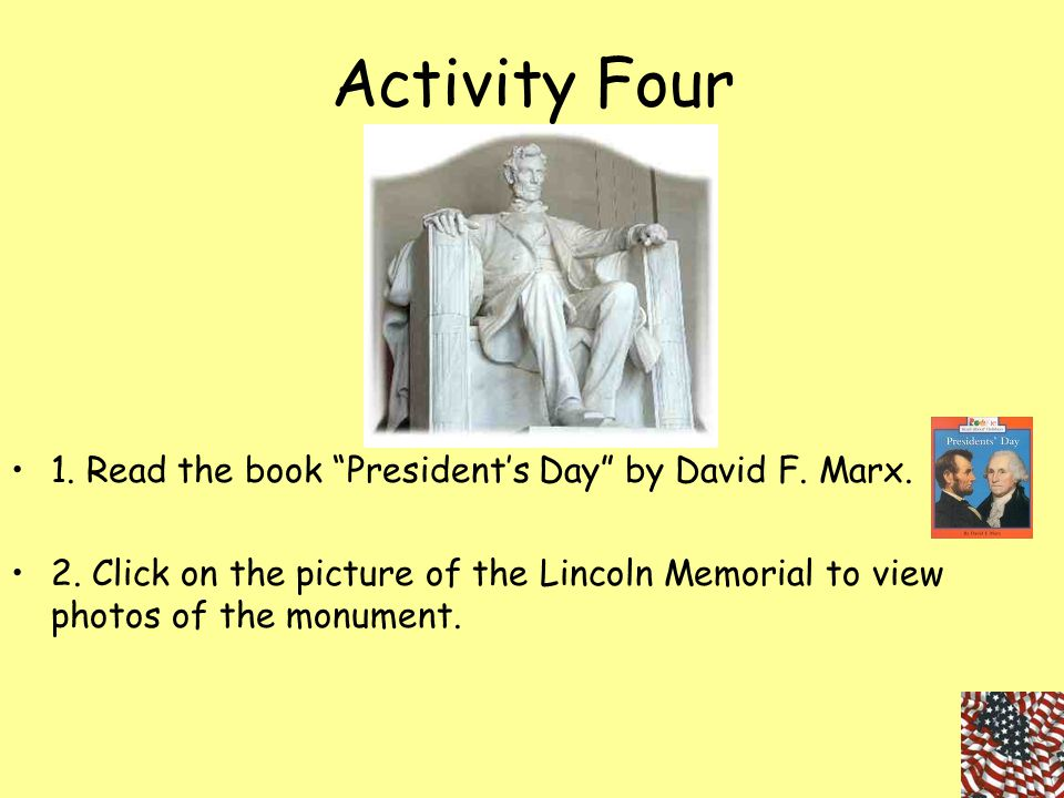 Activity Four 1. Read the book President's Day by David F. Marx.