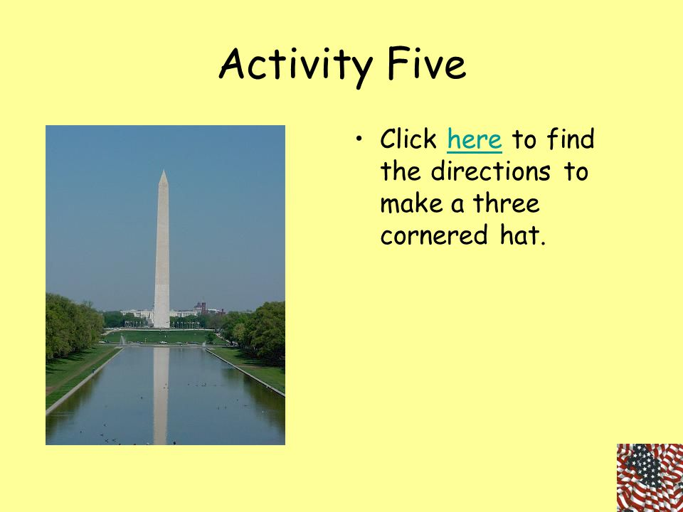 Activity Five Click here to find the directions to make a three cornered hat.