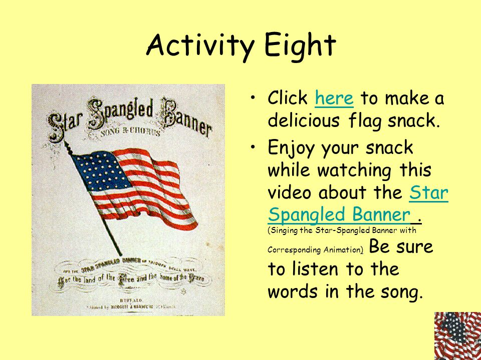 Activity Eight Click here to make a delicious flag snack.