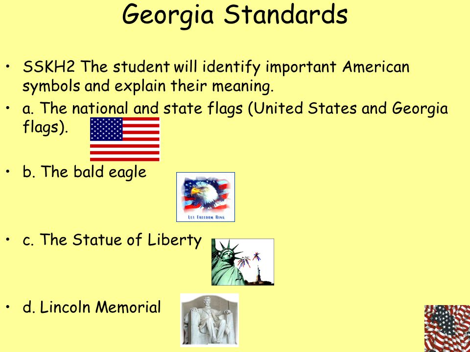 Georgia Standards SSKH2 The student will identify important American symbols and explain their meaning.
