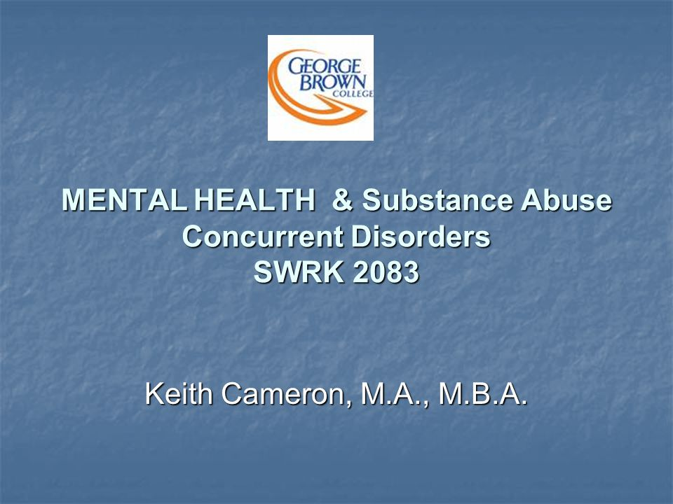 MENTAL HEALTH & Substance Abuse Concurrent Disorders SWRK 2083