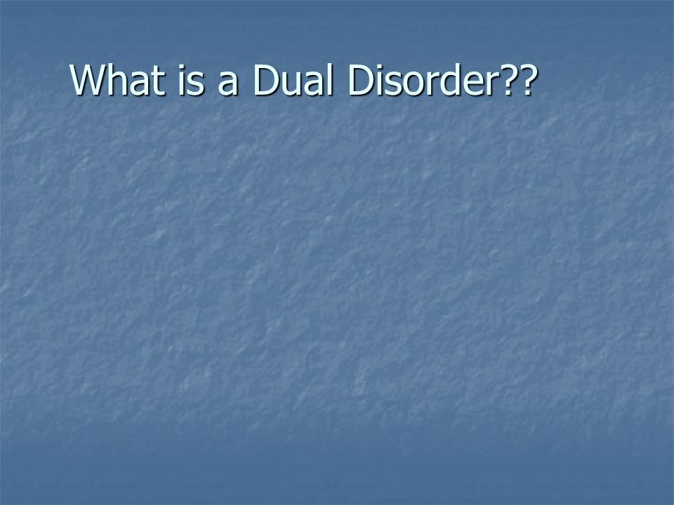 What is a Dual Disorder