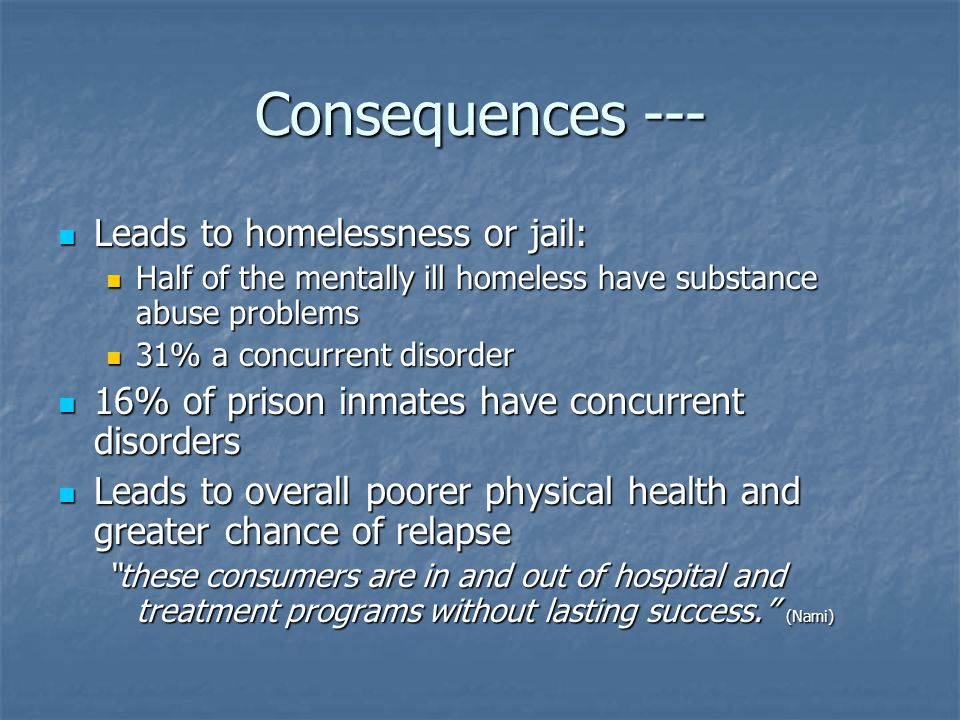 Consequences --- Leads to homelessness or jail:
