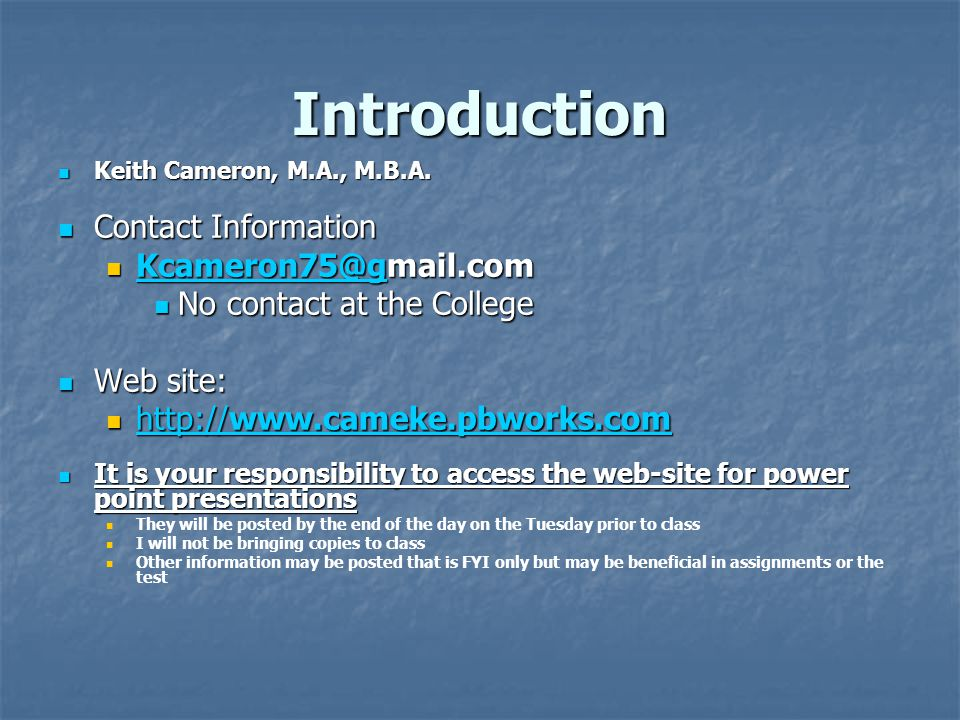 Introduction Keith Cameron, M.A., M.B.A. Contact Information. Kcameron75@gmail.com. No contact at the College.