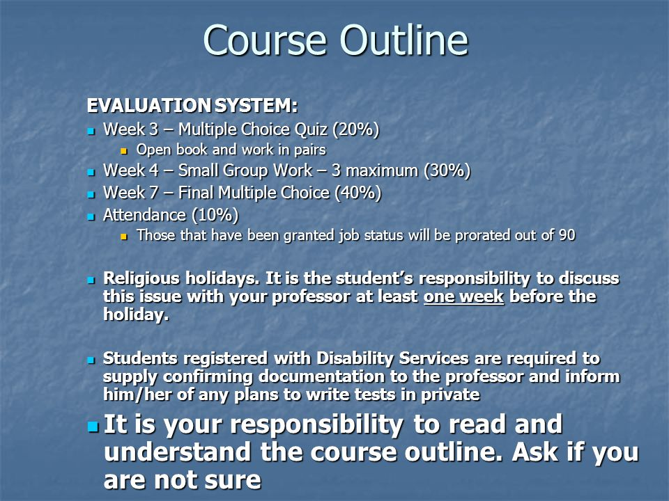 Course Outline EVALUATION SYSTEM: Week 3 – Multiple Choice Quiz (20%) Open book and work in pairs.