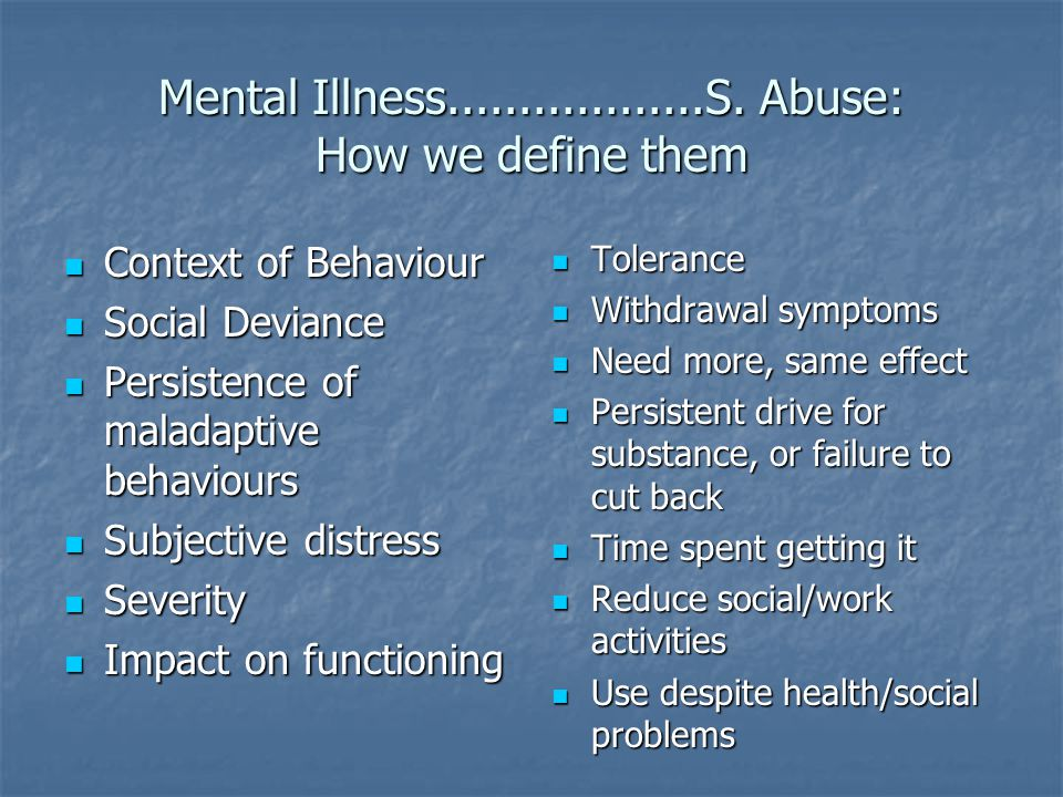 Mental Illness..................S. Abuse: How we define them
