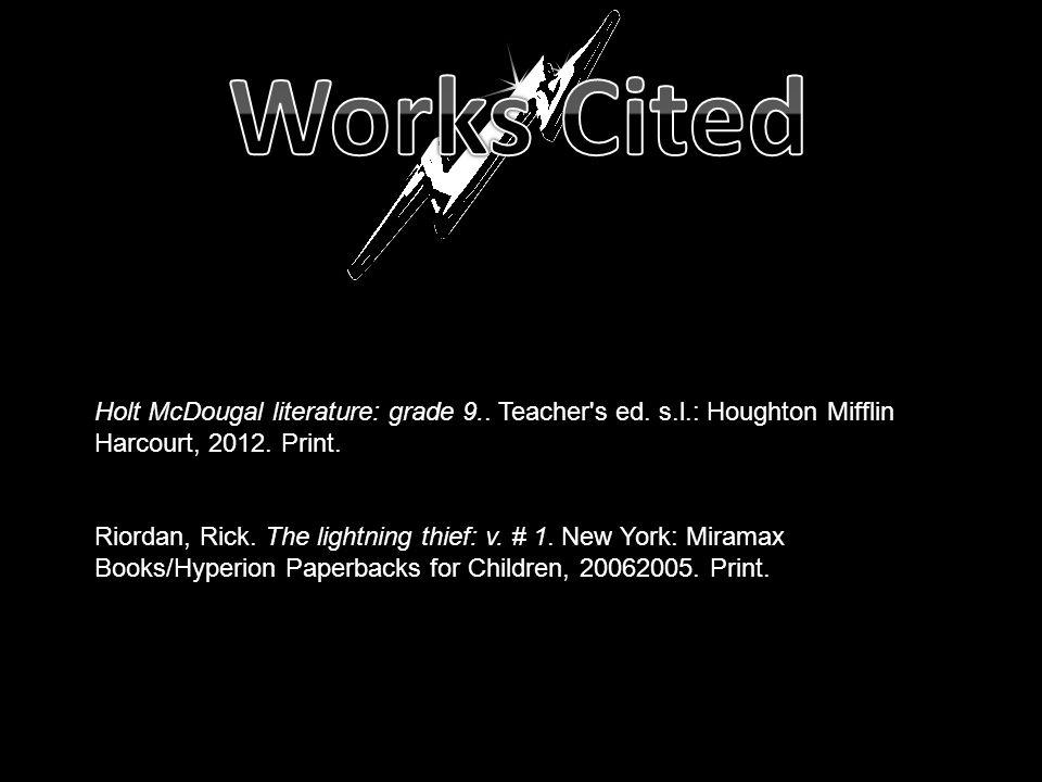 Works Cited Holt McDougal literature: grade 9.. Teacher s ed. s.l.: Houghton Mifflin Harcourt, 2012. Print.