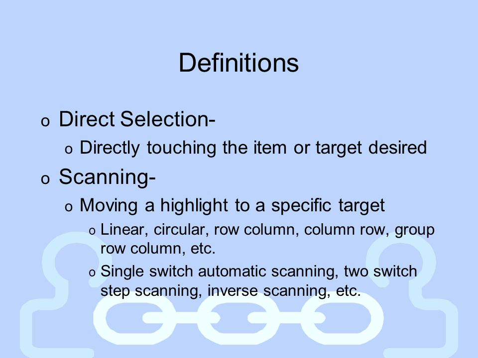 Definitions Direct Selection- Scanning-