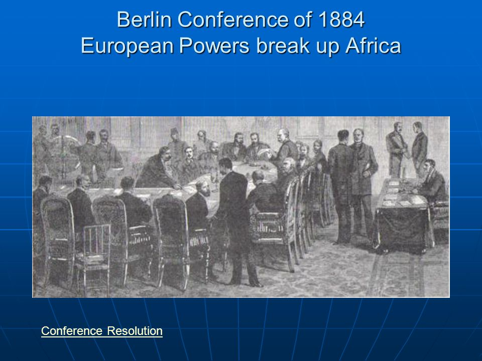 Berlin Conference of 1884 European Powers break up Africa