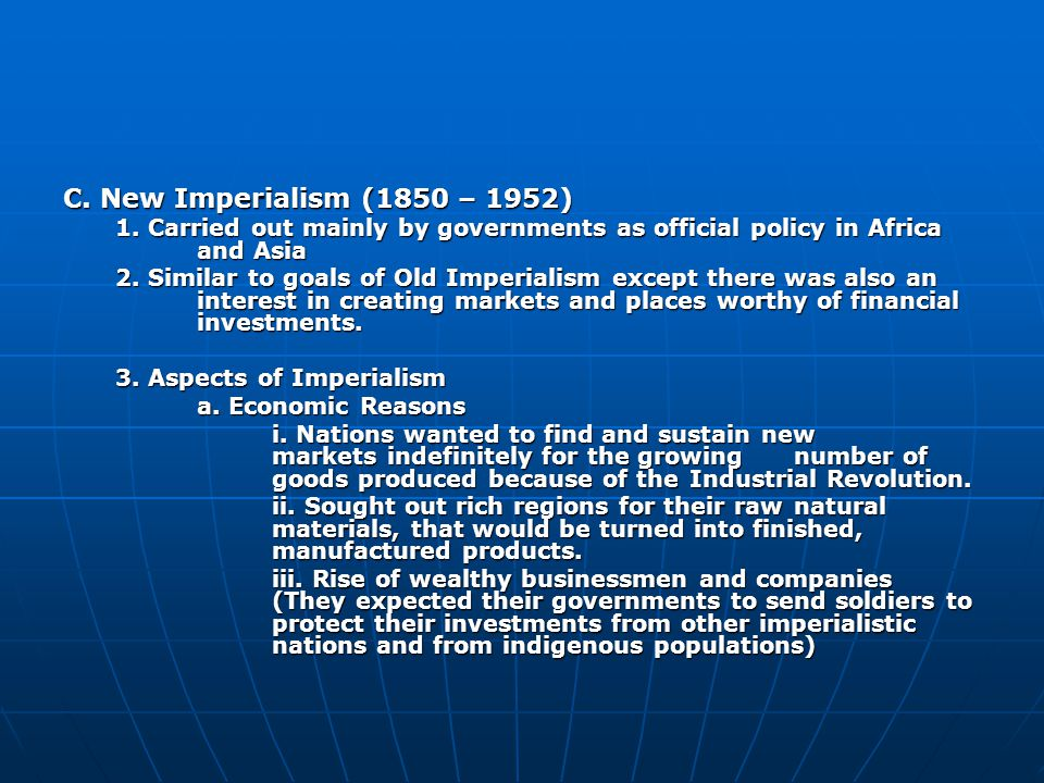 C. New Imperialism (1850 – 1952) 1. Carried out mainly by governments as official policy in Africa and Asia.