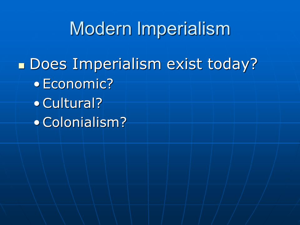 Modern Imperialism Does Imperialism exist today Economic Cultural