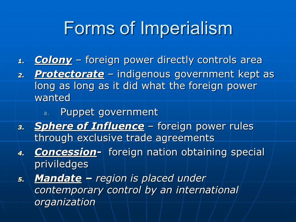 Forms of Imperialism Colony – foreign power directly controls area