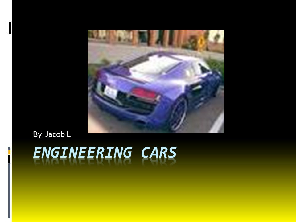 By: Jacob L Engineering cars