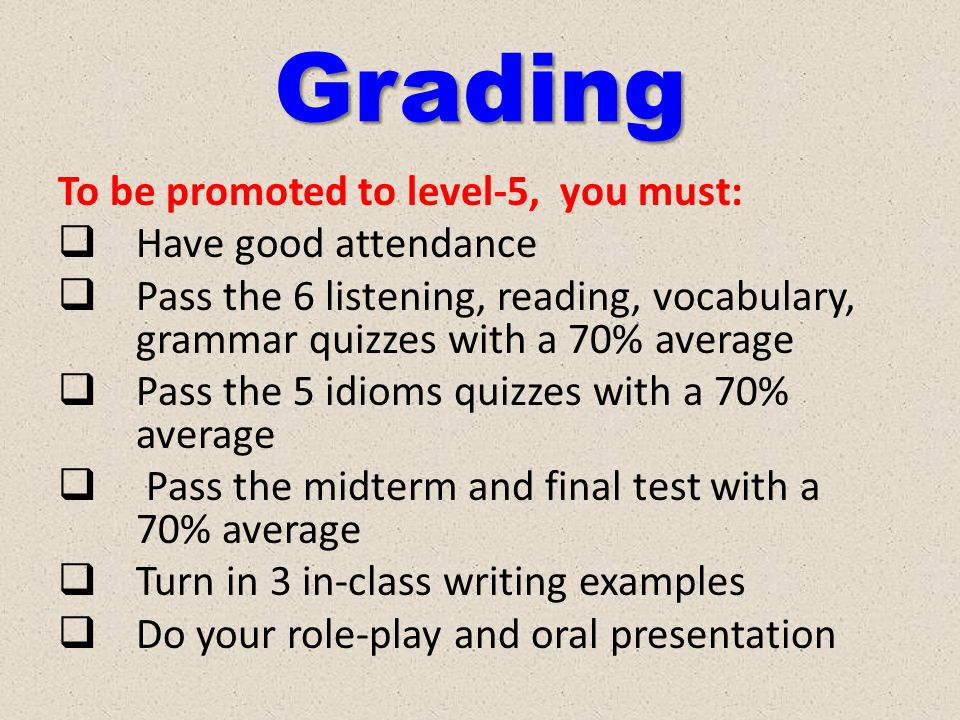 Grading To be promoted to level-5, you must: Have good attendance