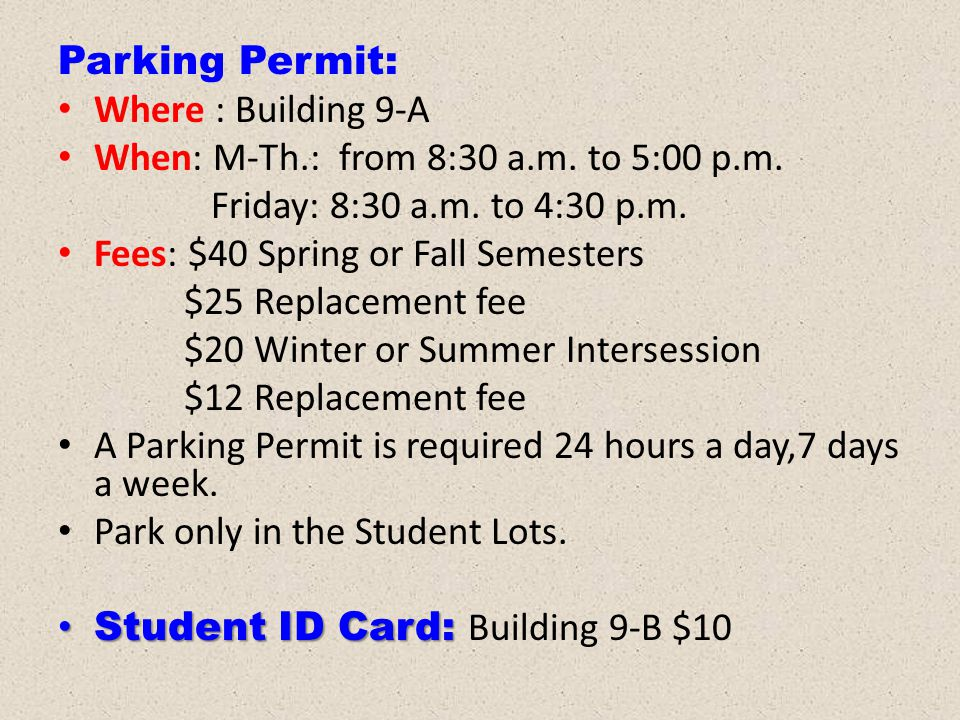 Parking Permit: Where : Building 9-A. When: M-Th.: from 8:30 a.m. to 5:00 p.m. Friday: 8:30 a.m. to 4:30 p.m.