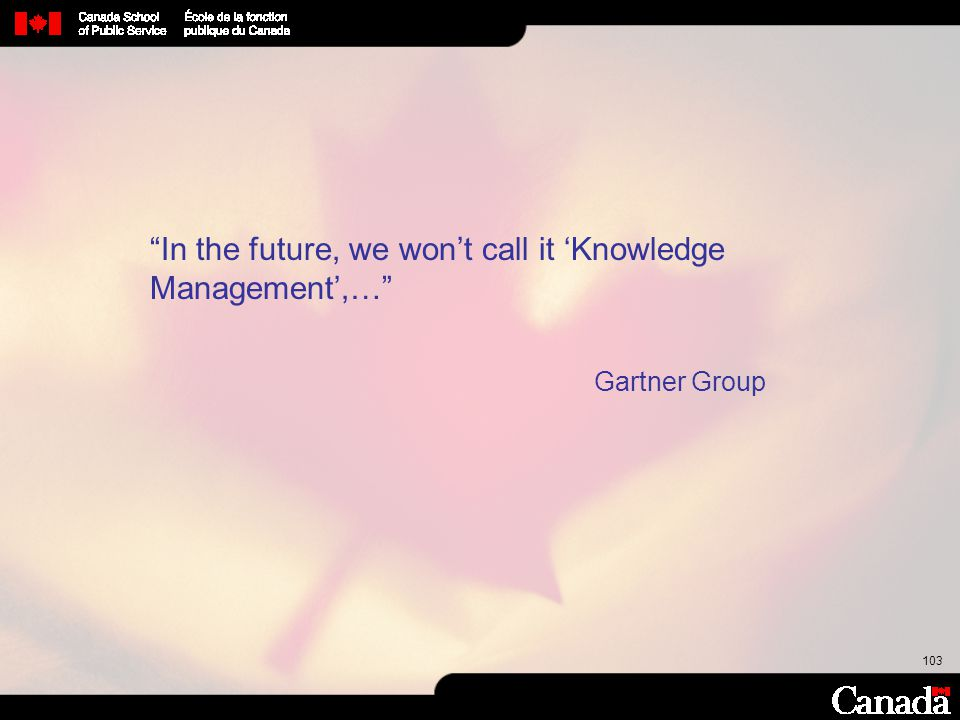 In the future, we won't call it 'Knowledge Management',…