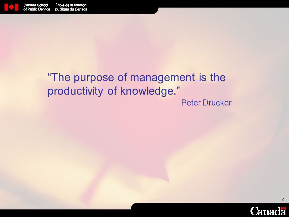 The purpose of management is the productivity of knowledge.