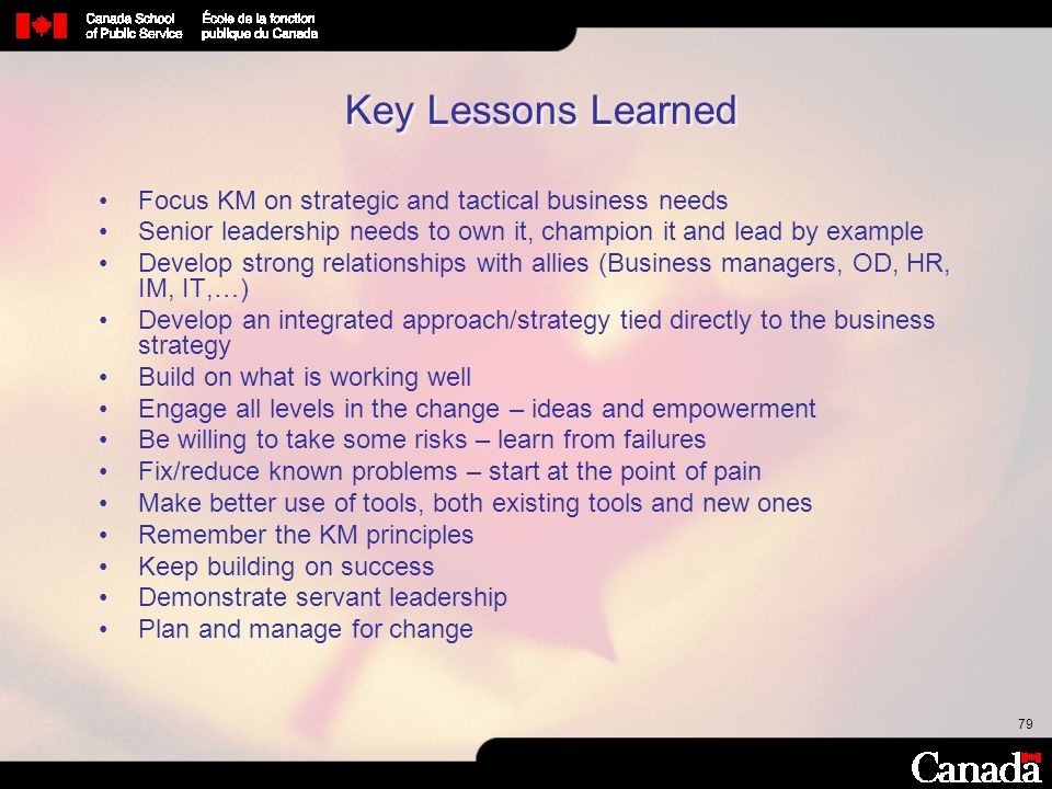 Key Lessons Learned Focus KM on strategic and tactical business needs