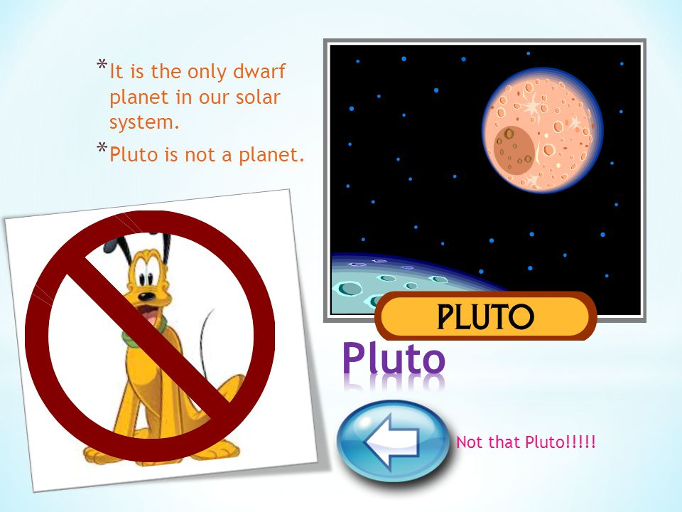 Pluto It is the only dwarf planet in our solar system.