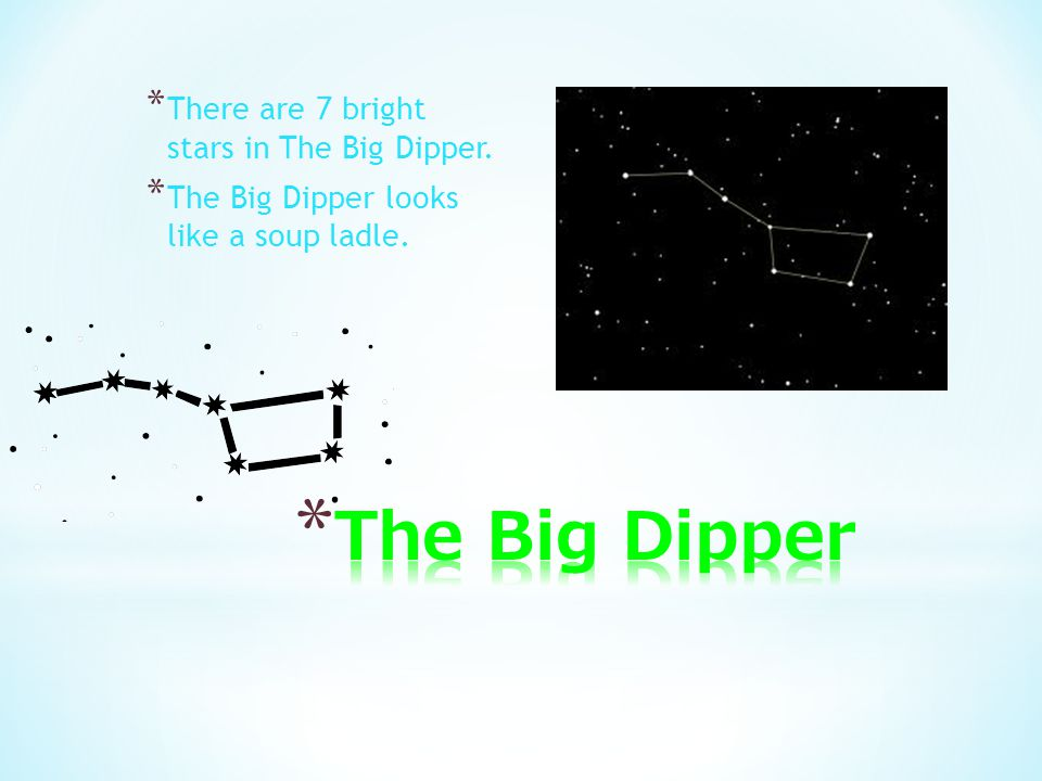 The Big Dipper There are 7 bright stars in The Big Dipper.