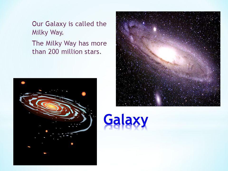Our Galaxy is called the Milky Way