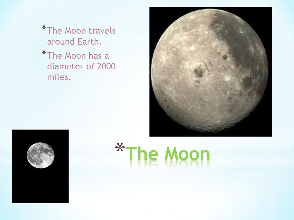 The Moon The Moon travels around Earth.