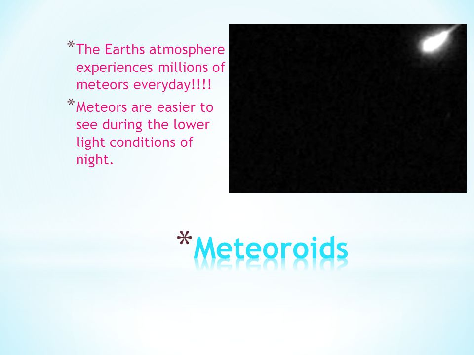 The Earths atmosphere experiences millions of meteors everyday!!!!