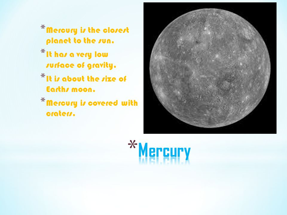 Mercury Mercury is the closest planet to the sun.