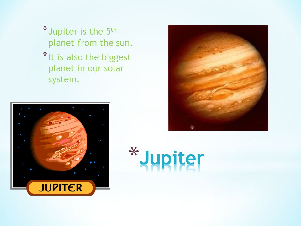 Jupiter Jupiter is the 5th planet from the sun.