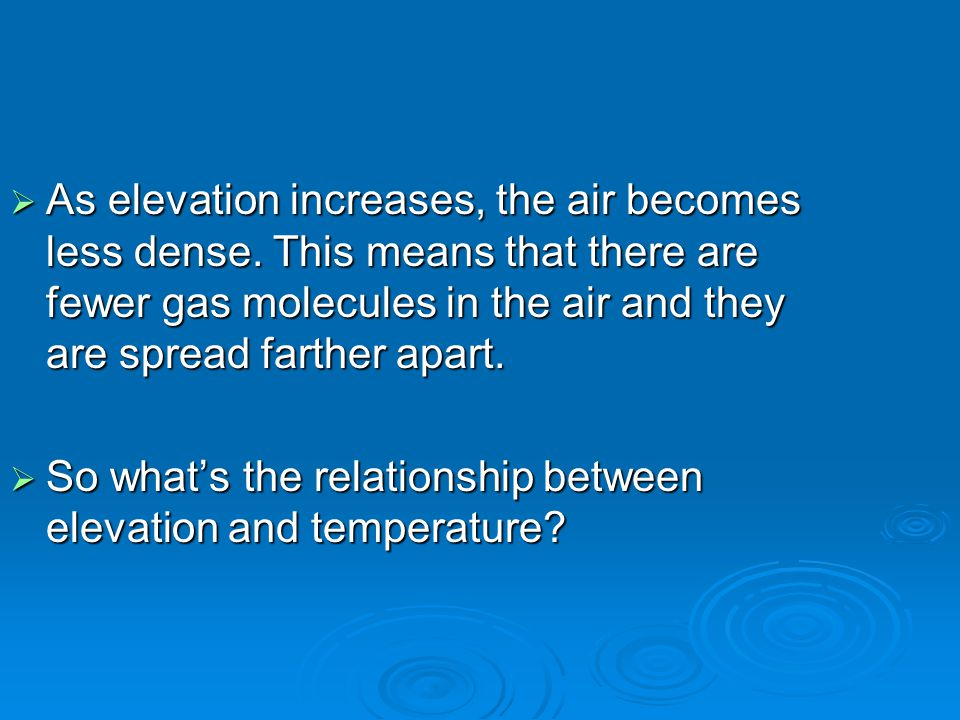 As elevation increases, the air becomes less dense