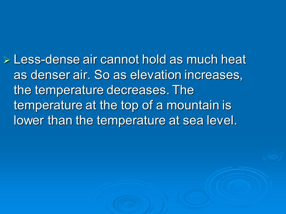 Less-dense air cannot hold as much heat as denser air