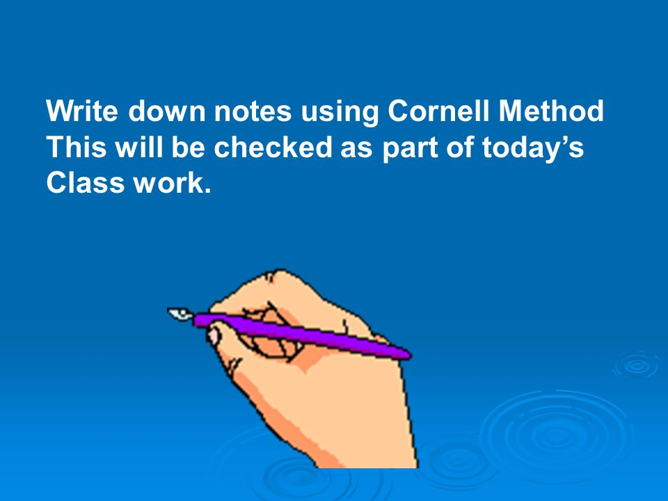 Write down notes using Cornell Method