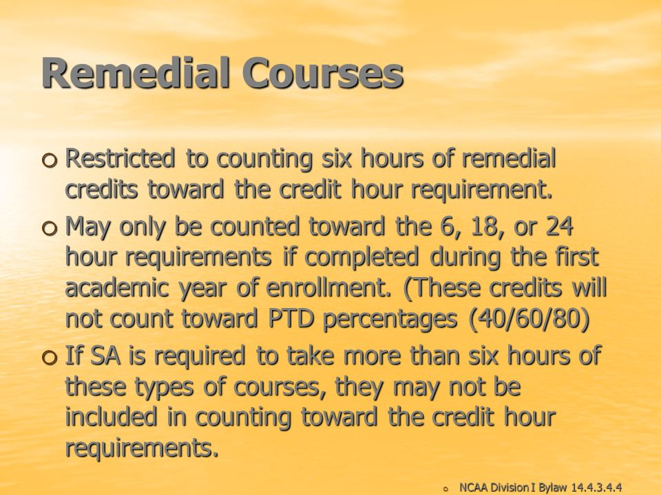 Remedial CoursesRestricted to counting six hours of remedial credits toward the credit hour requirement.