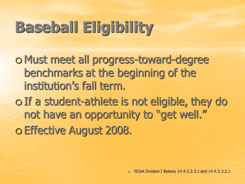 Baseball EligibilityMust meet all progress-toward-degree benchmarks at the beginning of the institution's fall term.