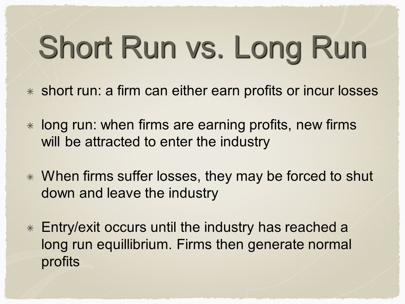 Short Run vs. Long Run short run: a firm can either earn profits or incur losses.