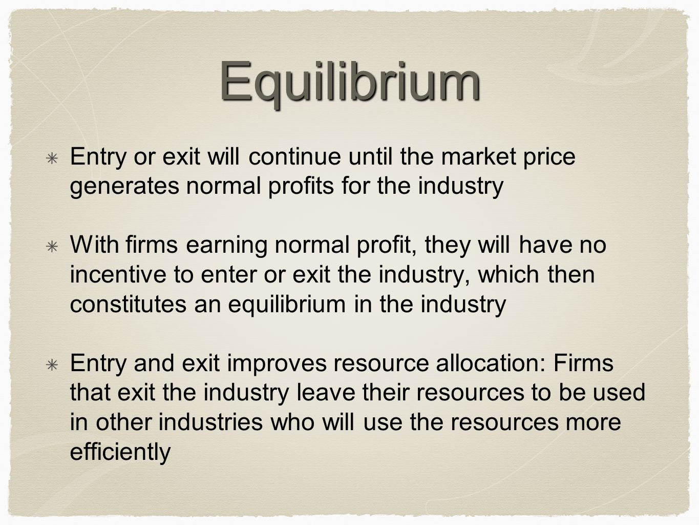 Equilibrium Entry or exit will continue until the market price generates normal profits for the industry.
