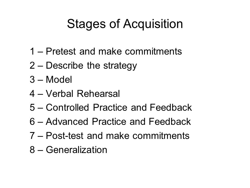 Stages of Acquisition 1 – Pretest and make commitments