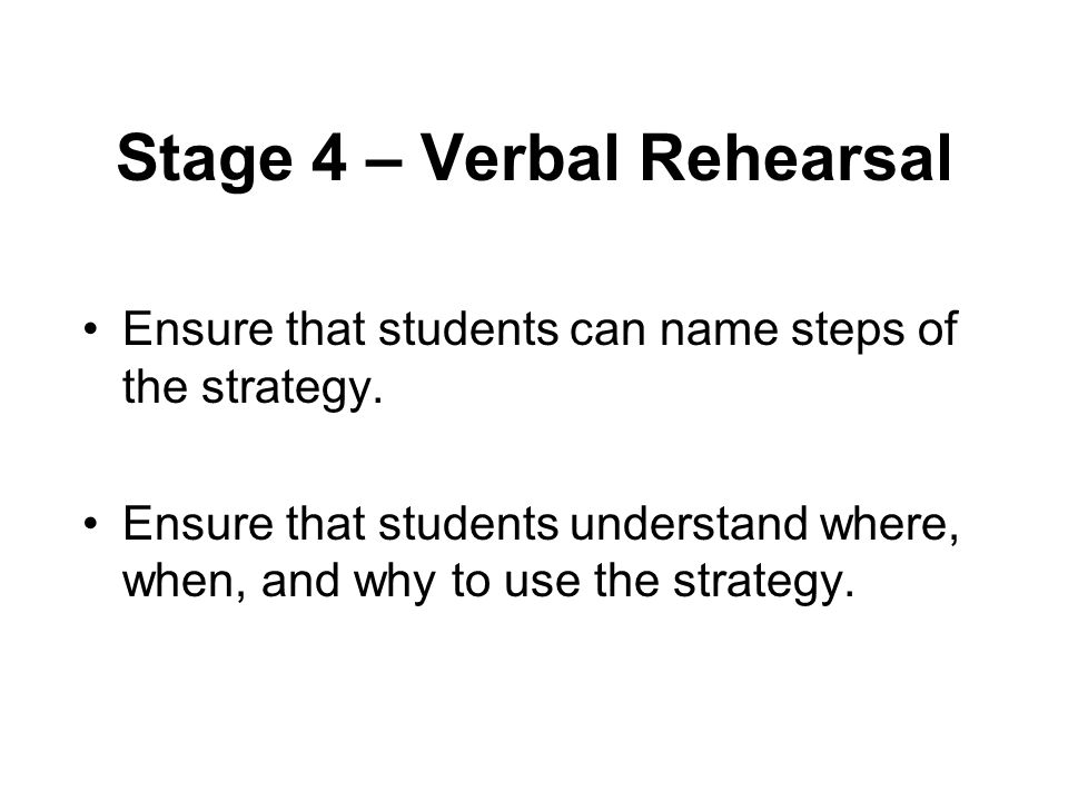 Stage 4 – Verbal Rehearsal