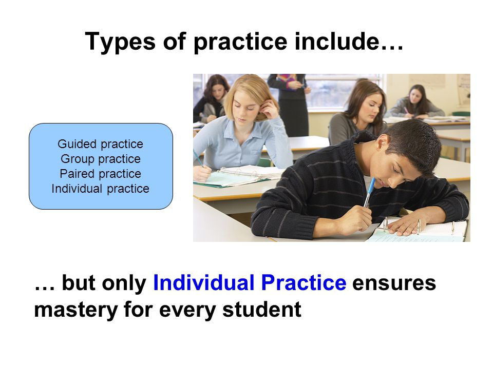 Types of practice include…