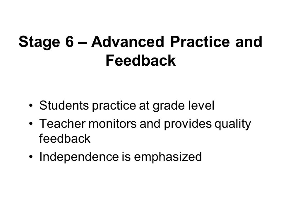 Stage 6 – Advanced Practice and Feedback