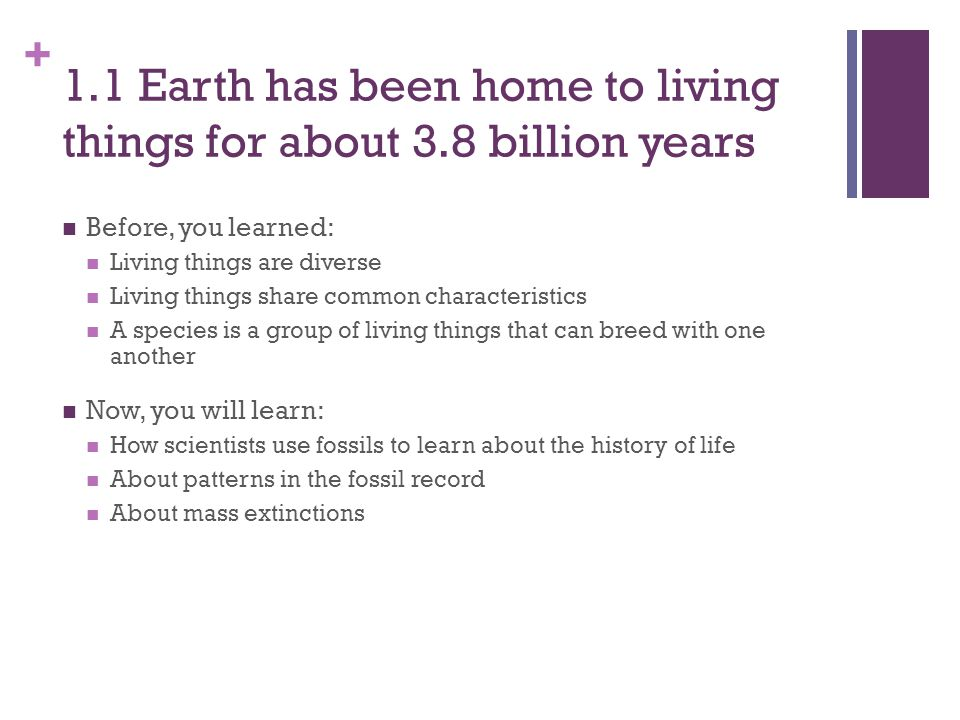 1.1 Earth has been home to living things for about 3.8 billion years