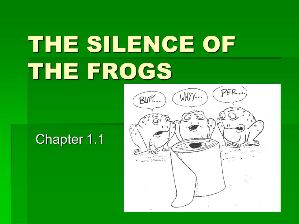 THE SILENCE OF THE FROGS