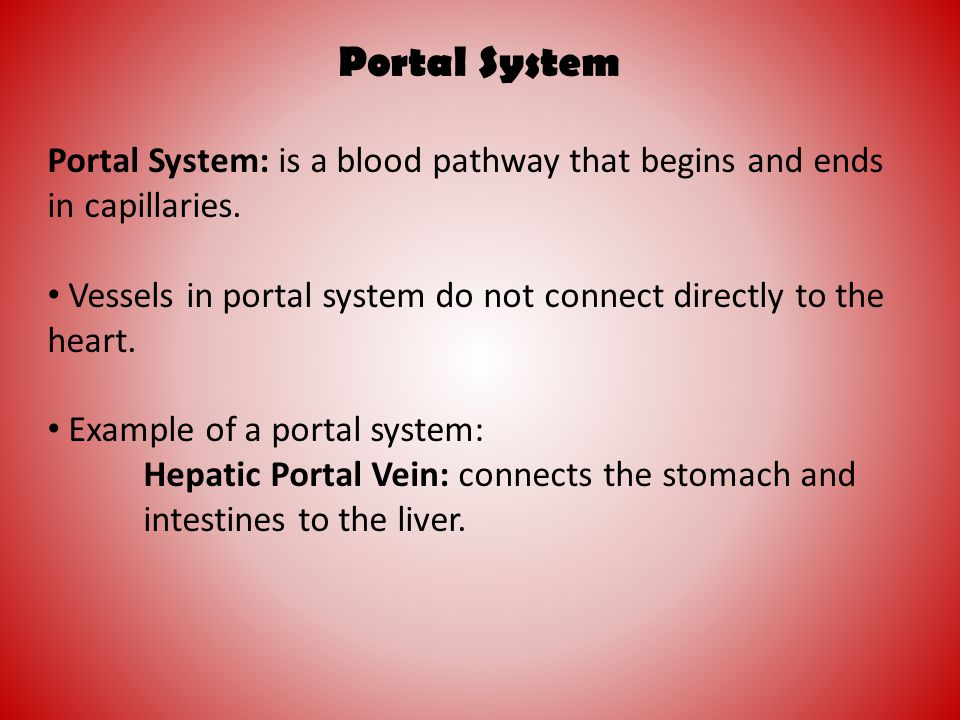 Portal System Portal System: is a blood pathway that begins and ends in capillaries. Vessels in portal system do not connect directly to the heart.