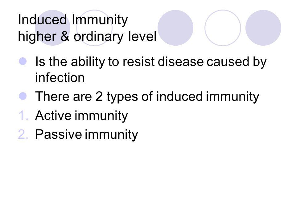 Induced Immunity higher & ordinary level