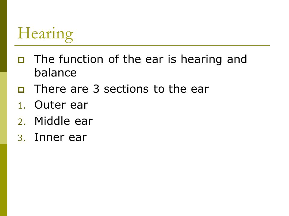 Hearing The function of the ear is hearing and balance