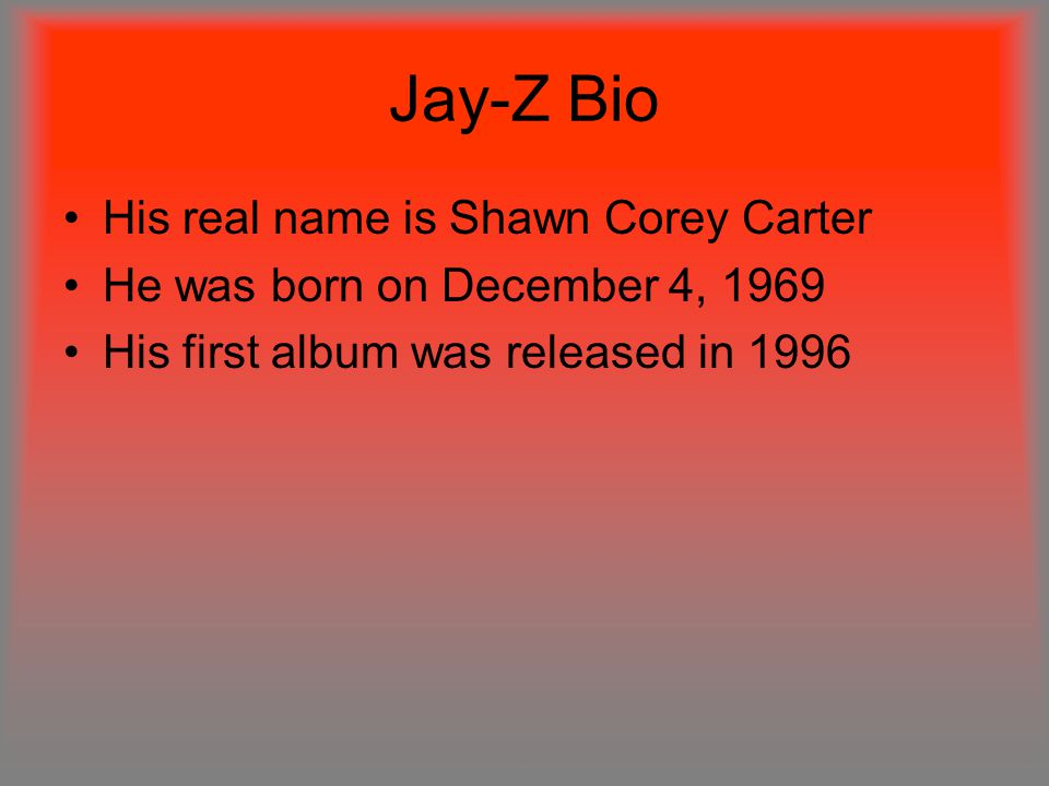 Jay-Z Bio His real name is Shawn Corey Carter