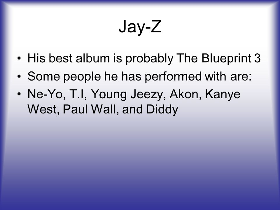 Jay-Z His best album is probably The Blueprint 3