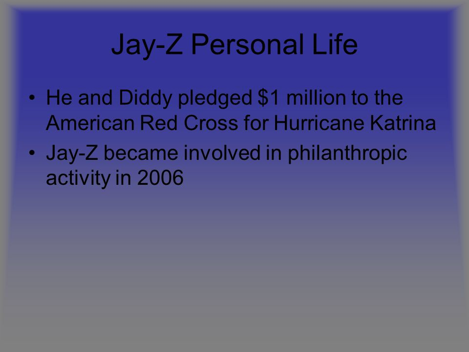 Jay-Z Personal Life He and Diddy pledged $1 million to the American Red Cross for Hurricane Katrina.